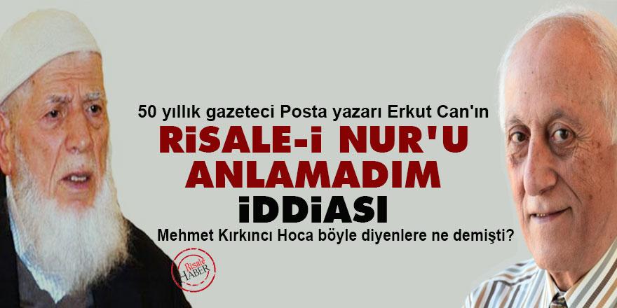 50 yıllık gazeteci Erkut Can'ın 'Risale-i Nur'u anlamadım' iddiası