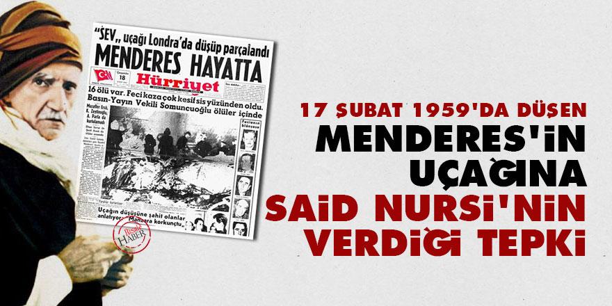 17 Şubat'ta düşen Menderes'in uçağına Said Nursi'nin verdiği tepki