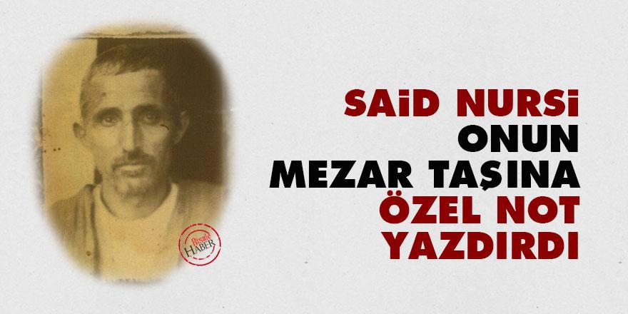 Said Nursi, onun mezar taşına özel not yazdırdı