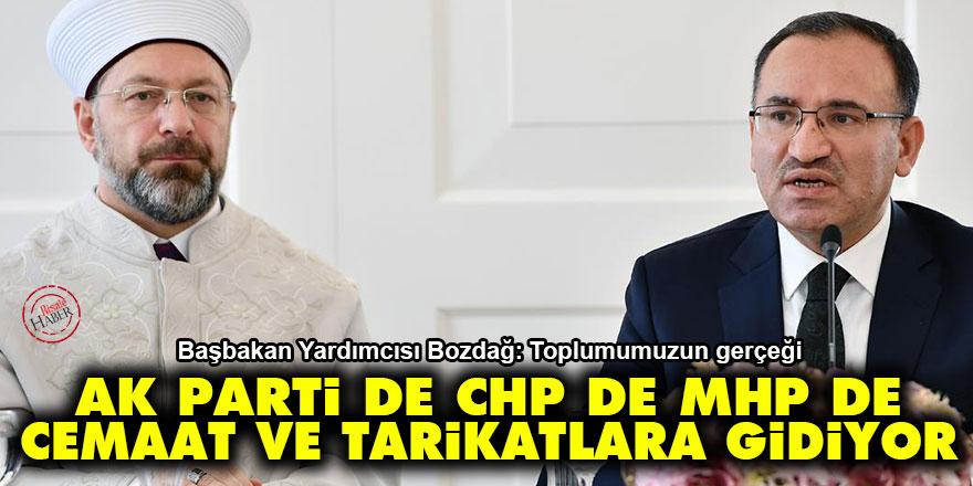 Bozdağ: Ak Parti de CHP de MHP de cemaat ve tarikatlara gidiyor
