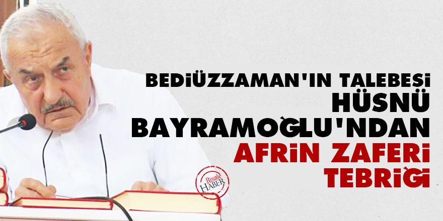 Bediüzzaman'ın talebesi Hüsnü Bayramoğlu'ndan Afrin zaferi tebriği