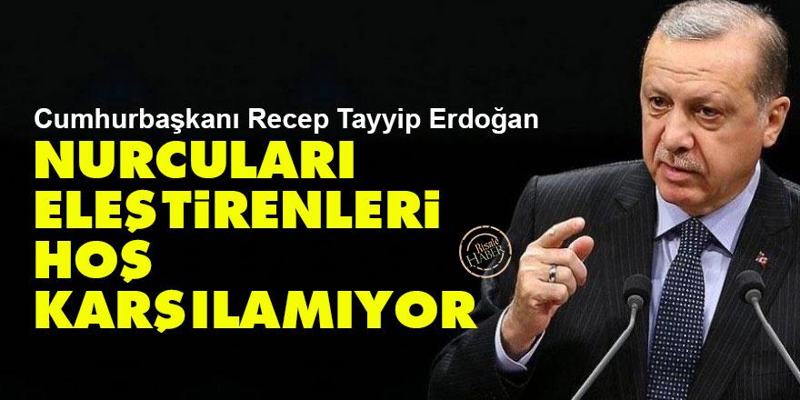 Cumhurbaşkanı Erdoğan, Nurcuları eleştirenleri hoş karşılamıyor