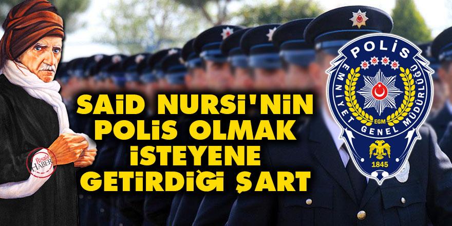 Said Nursi'nin polis olmak isteyene getirdiği şart