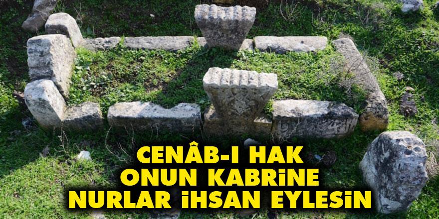 Bediüzzaman: Cenâb-ı Hak, onun kabrine nurlar ihsan eylesin