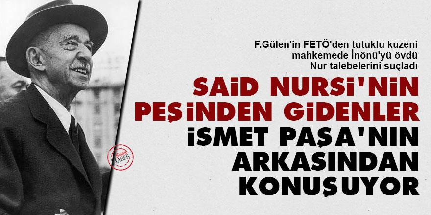 F.Gülen'in kuzeni: Said Nursi'nin peşinden gidenler İsmet Paşa'nın arkasından konuşuyor