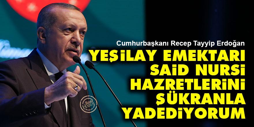 Cumhurbaşkanı Erdoğan: Yeşilay emektarı Said Nursi Hazretlerini şükranla yadediyorum
