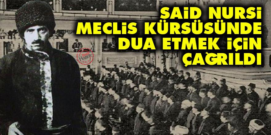 Said Nursi, Meclis kürsüsünde dua etmek için çağrıldı