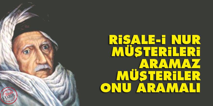 Bediüzzaman: Risale-i Nur, müşterileri aramaz, müşteriler onu aramalı