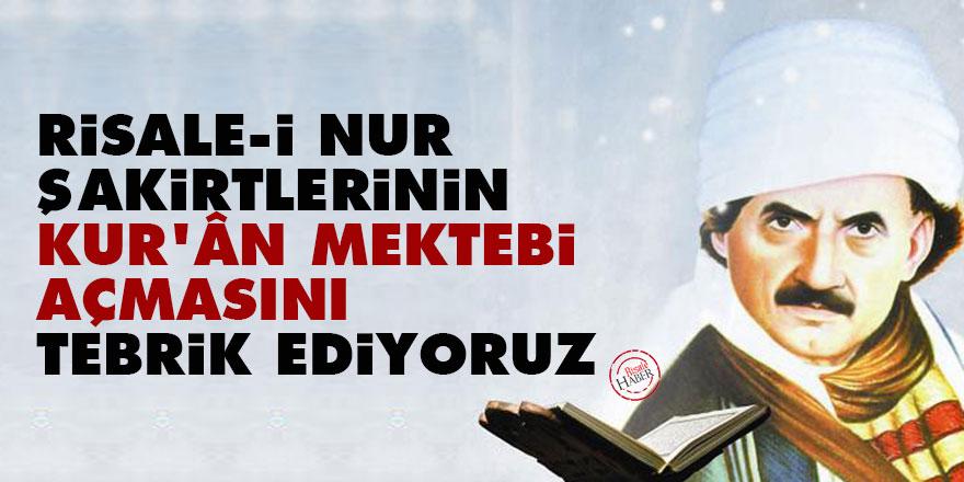 Bediüzzaman: Risale-i Nur şakirtlerinin Kur'ân mektebi açmasını tebrik ediyoruz