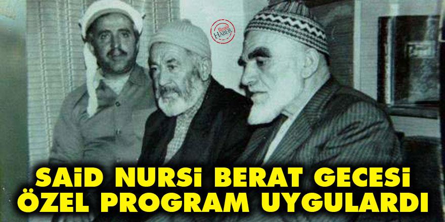 Said Nursi Berat gecesi için özel program uygulardı