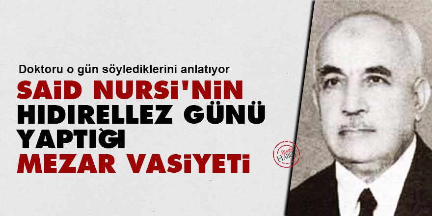 Said Nursi'nin Hıdırellez günü yaptığı mezar vasiyeti