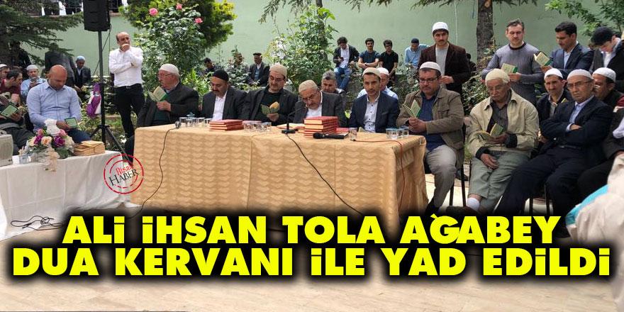 Ali İhsan Tola ağabey dua kervanı ile yad edildi