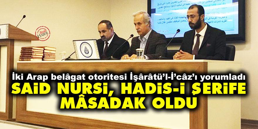 İki Arap belâgat otoritesi İşârâtü'l-İ'câz'ı yorumladı: Said Nursi, hadis-i şerife mâsadak oldu