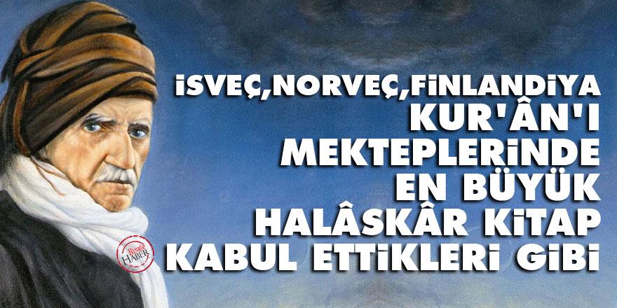 Bediüzzaman: İsveç, Norveç, Finlandiya, Kur'ân'ı mekteplerinde en büyük halâskâr kitap kabul ettikleri gibi