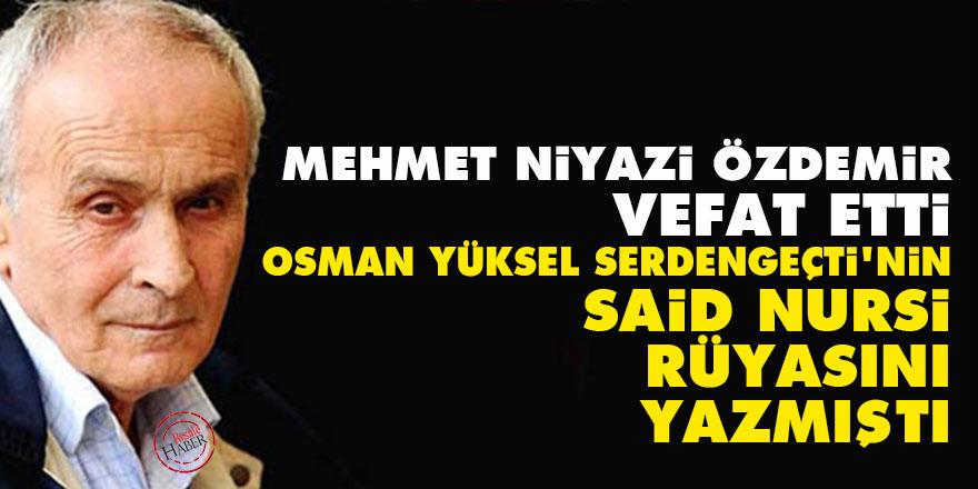 Mehmet Niyazi Özdemir vefat etti: Serdengeçti'nin Said Nursi rüyasını yazmıştı