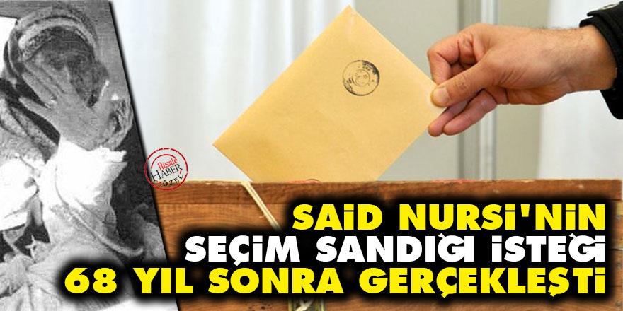 Said Nursi'nin seçim sandığı isteği 68 yıl sonra gerçekleşti