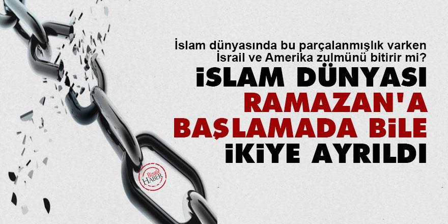 İslam dünyası Ramazan'a başlamada bile ikiye ayrıldı