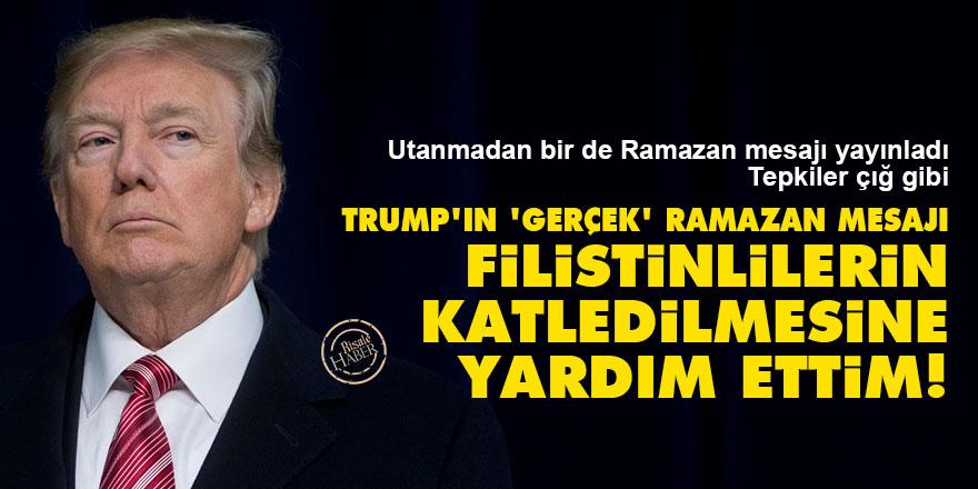 Trump'ın 'gerçek' Ramazan mesajı: Filistinlilerin katledilmesine yardım ettim!