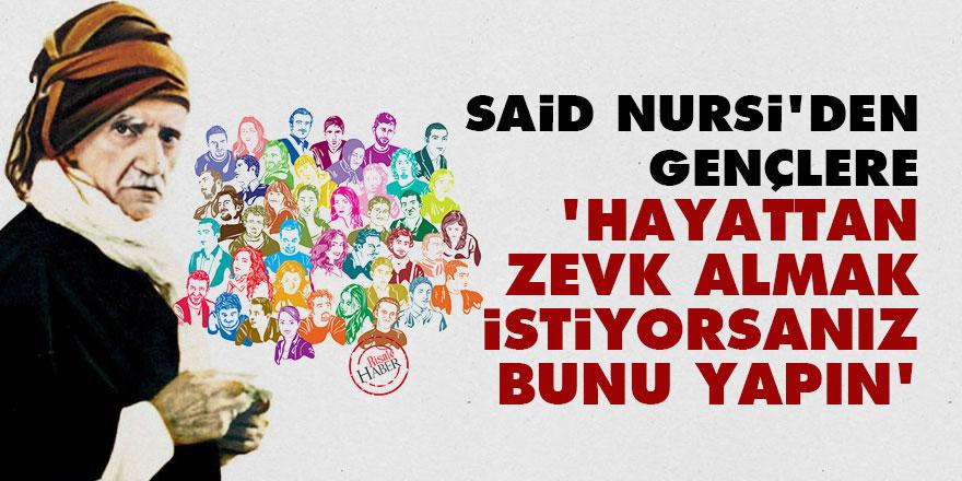 Said Nursi'den gençlere: Hayattan zevk almak istiyorsanız bunu yapın