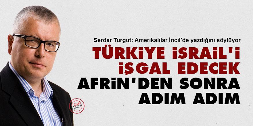 Türkiye İsrail'i işgal edecek: Afrin'den sonra adım adım