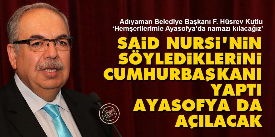 Said Nursi'nin söylediklerini Cumhurbaşkanı yaptı Ayasofya da açılacak