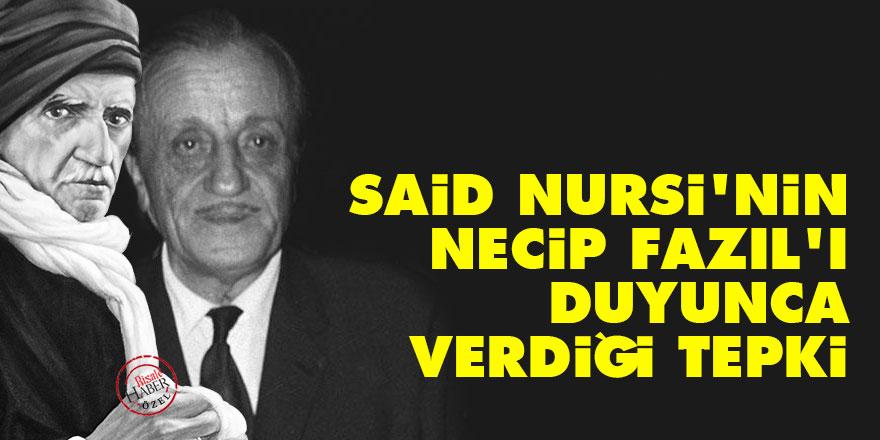 Said Nursi'nin Necip Fazıl'ı duyunca verdiği tepki