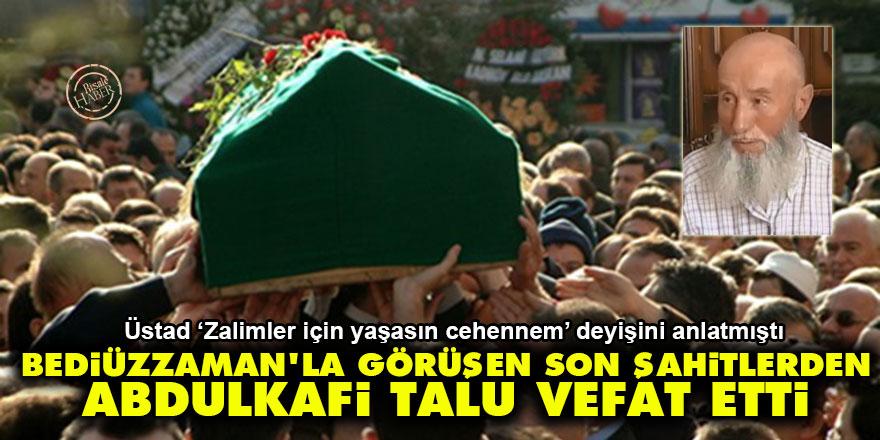 Bediüzzaman'la görüşen Son Şahitlerden Abdulkafi Talu vefat etti