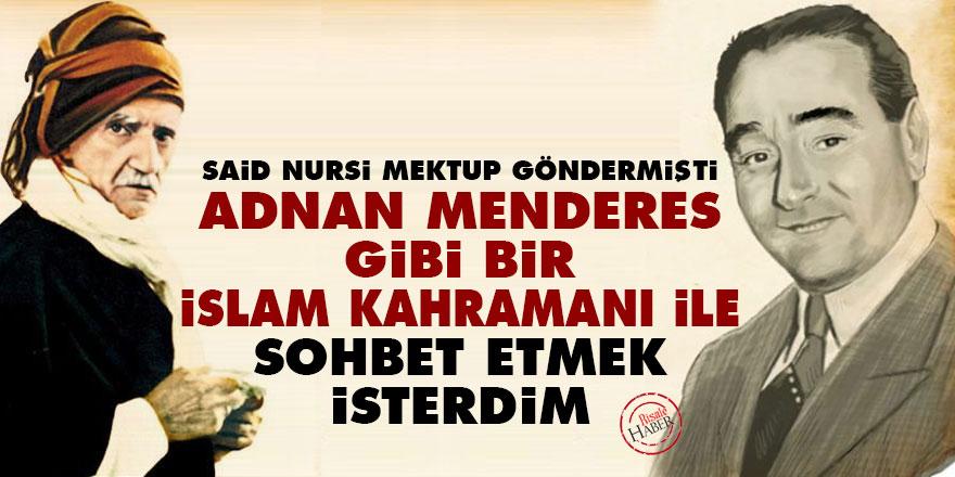 Said Nursi: Adnan Menderes gibi bir İslam kahramanı ile sohbet etmek isterdim