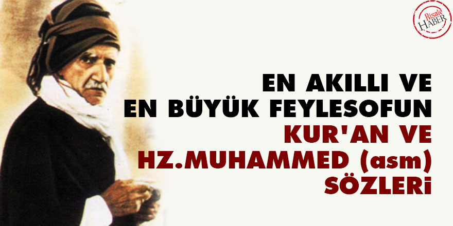 Bediüzzaman: En akıllı ve en büyük feylesofun Kur'an ve Hz. Muhammed (asm) sözleri