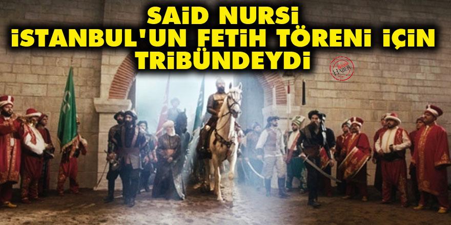 Said Nursi, İstanbul'un fetih töreninde tribündeydi