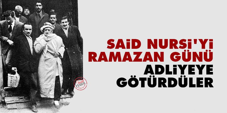 Said Nursi'yi bir Ramazan günü adliyeye götürdüler