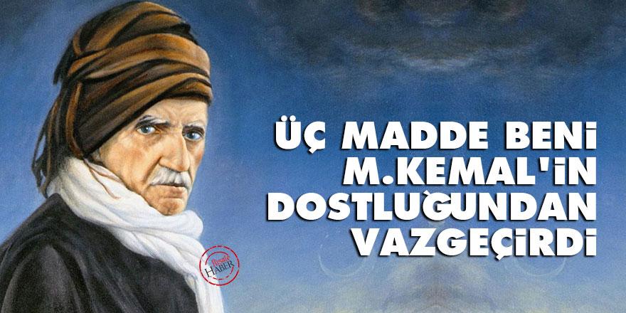 Bediüzzaman: Üç madde, beni Mustafa Kemal'in dostluğundan vazgeçirdi