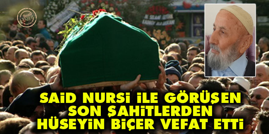 Said Nursi ile görüşen Son Şahitlerden Hüseyin Biçer vefat etti