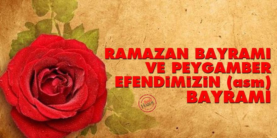 Ramazan Bayramı ve Peygamber Efendimizin (asm) bayramı
