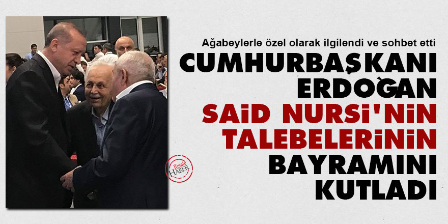 Cumhurbaşkanı Erdoğan, Said Nursi'nin talebelerinin bayramını kutladı