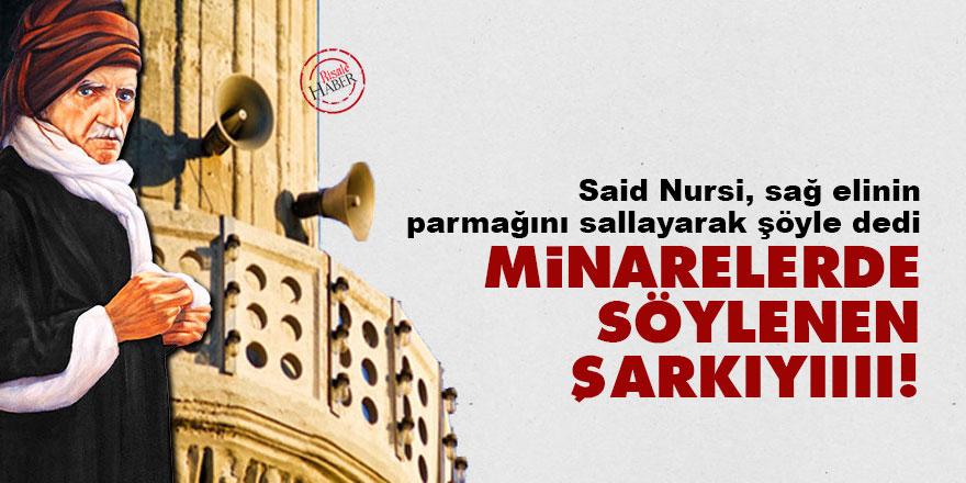 Said Nursi: Minarelerde söylenen şarkıyıııı!