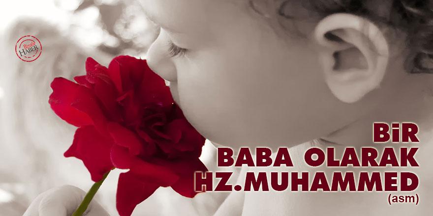 Bir baba olarak Peygamber Efendimiz Hz. Muhammed (asm)