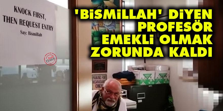 'Bismillah' diyen profesör emekli olmak zorunda kaldı