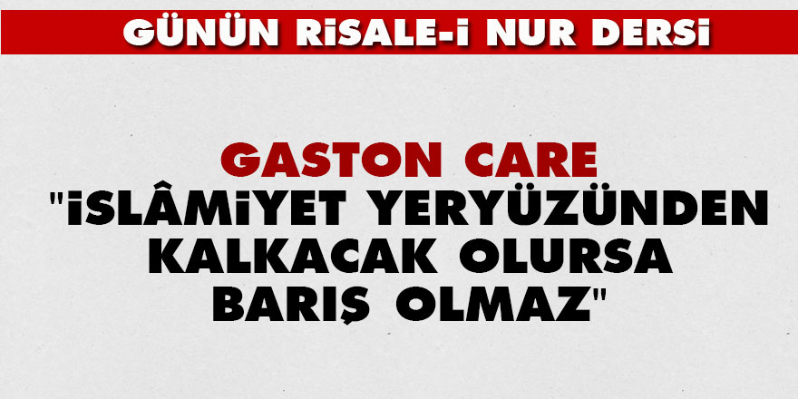 Gaston Care: İslâmiyet, yeryüzünden kalkacak olursa barış olmaz