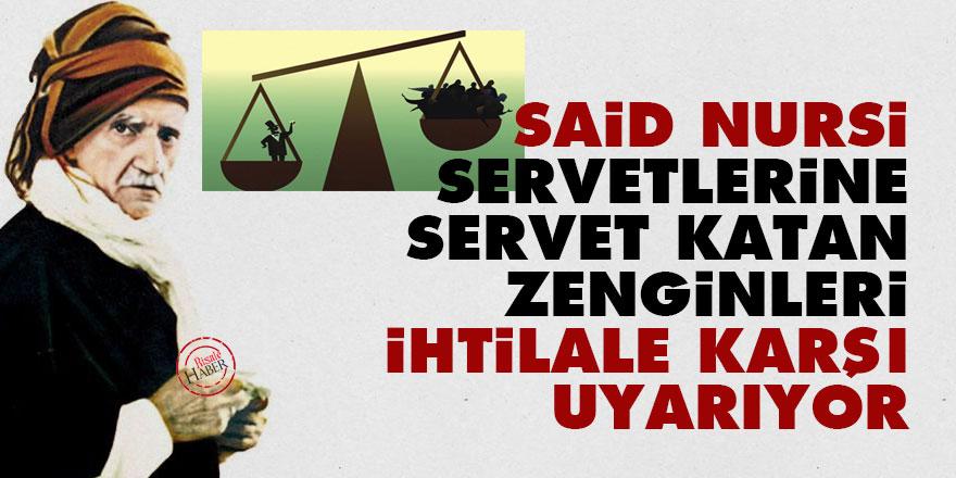 Said Nursi, servetlerine servet katan zenginleri ihtilale karşı uyarıyor