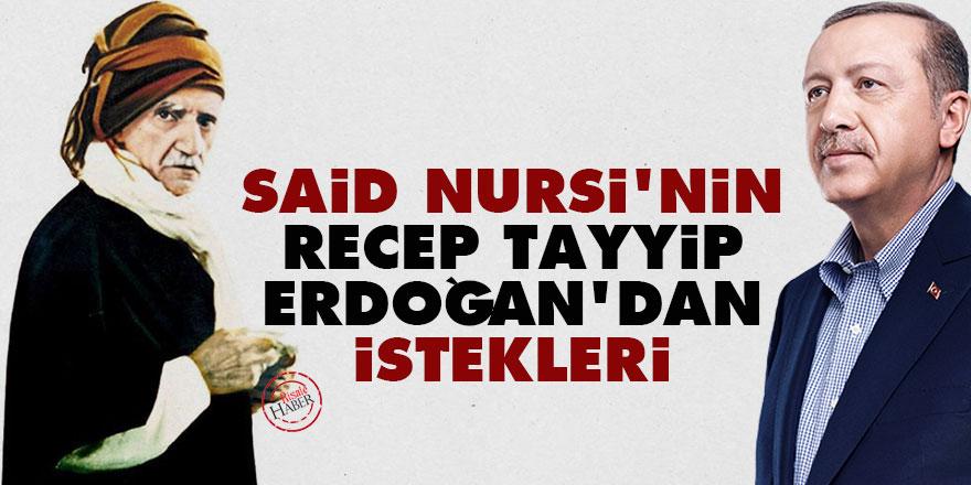 Said Nursi'nin Recep Tayyip Erdoğan'dan istekleri