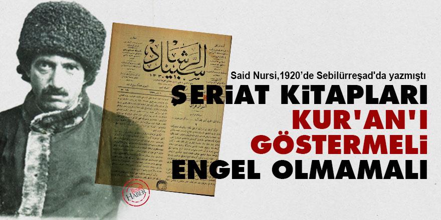Said Nursi: Şeriat kitapları Kur'an'ı göstermeli, engel olmamalı