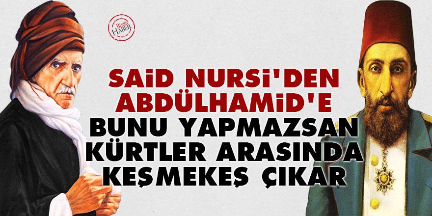 Said Nursi'den Abdülhamid'e: Bunu yapmazsan Kürtler arasında keşmekeş çıkar