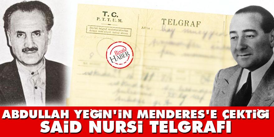 Abdullah Yeğin'in Menderes'e çektiği Said Nursi telgrafı