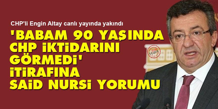 'Babam 90 yaşında CHP iktidarını görmedi' itirafına Said Nursi yorumu
