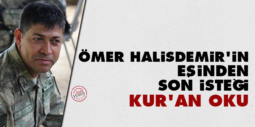 Ömer Halisdemir'in eşinden son isteği: Kur'an oku