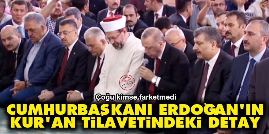 Cumhurbaşkanı Erdoğan'ın Kur'an tilavetindeki detay