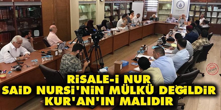 Risale-i Nur Said Nursi'nin mülkü değildir Kur'an'ın malıdır