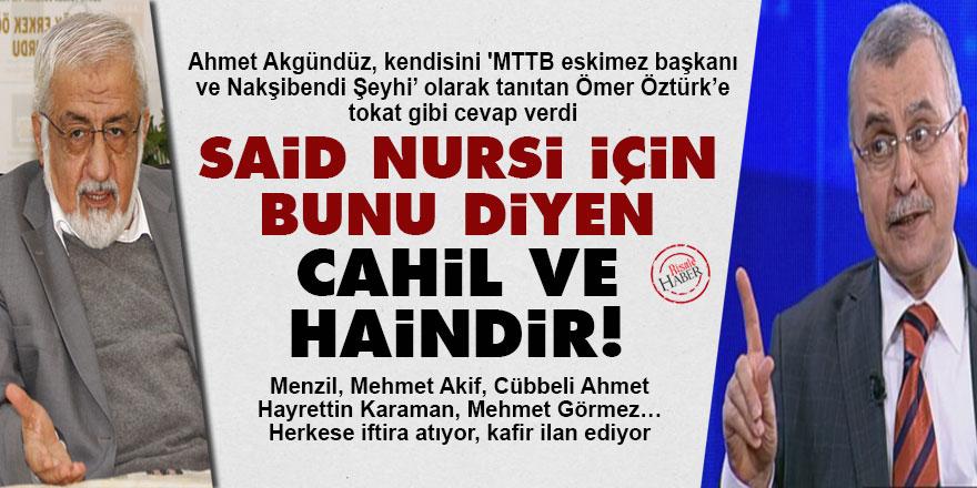 Akgündüz'den Ömer Öztürk'e: Said Nursi için bunu diyen cahil ve haindir!