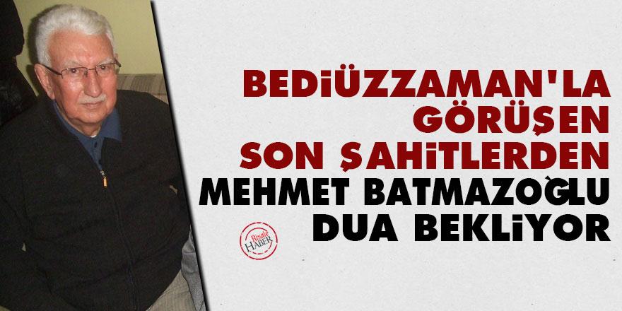 Bediüzzaman'la görüşen son şahitlerden Mehmet Batmazoğlu dua bekliyor